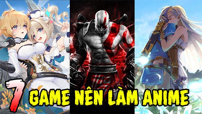 TOP 7 tựa game sẽ cực hot nếu được chuyển thể thành anime