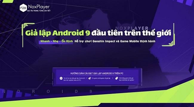 Trải nghiệm trình giả lập Android 9 (Beta) được phát hành chính thức bởi NoxPlayer