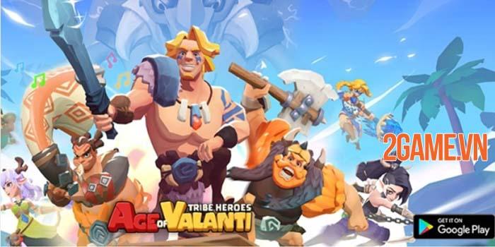 Age of Valanti: Tribe Heroes - Trải nghiệm chơi game nhập vai thư giãn và đơn giản 0