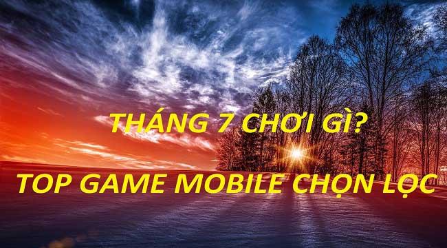 Top 9 game mobile ấn tượng nhất ra mắt cộng đồng game thủ Việt trong tháng 7