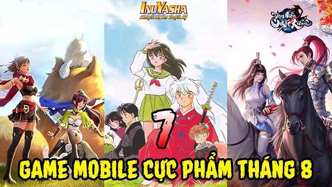 TOP 7 game mobile CỰC PHẨM sẽ cập bến làng game Việt Nam trong tháng 8
