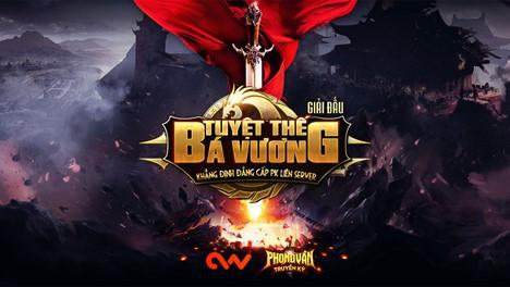 Game Phong Vân Truyền Kỳ bùng nổ với giải đấu PK Bá Vương Tuyệt Thế 1