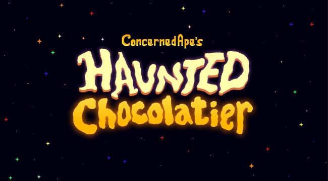 Haunted Chocolatier – Hành trình làm ra chocolate độc đáo của game thủ