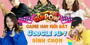 GunPow vinh dự lọt vào Top Game Hay do Google Play bình chọn đợt mới nhất