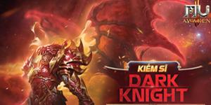 """MU Awaken VNG: Dark Knight là class có khả năng """"lỳ đòn"""" không ai sánh bằng"""