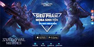 Cuối cùng Survival Heroes Việt Nam đã chịu ra mắt fan game MOBA và Sinh tồn