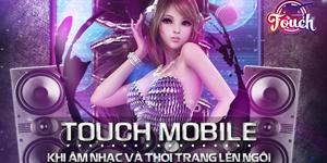 TOUCH Mobile – Khi âm nhạc và thời trang lên ngôi
