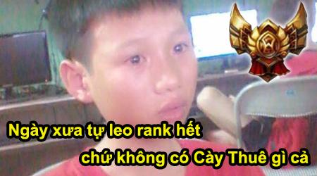 LMHT: Ngày xưa leo rank vui lắm, có thằng đã rớm nước mắt vì suýt lên được rank Vàng