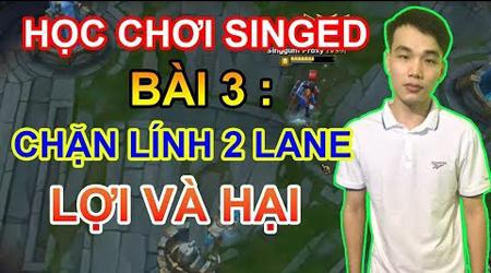 LMHT: Học chơi Singed cùng Best Singed Việt Nam – Chặn lính 2 lane, lợi và hại (Bài 3)