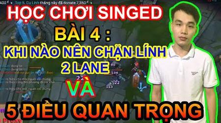 LMHT: Học chơi Singed cùng Best Singed Việt Nam – Khi nào thì nên chặn lính 2 lane (Bài 4)
