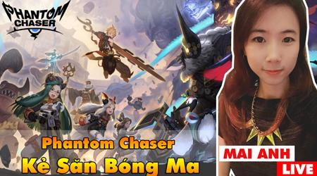 Đổi vị với Phantom Chaser: Khi nữ game thủ đi săn bóng ma