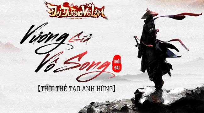 Thời đại Vương Giả Vô Song – Nơi các phe phái trong Đại Đường Võ Lâm VNG cùng hợp lực