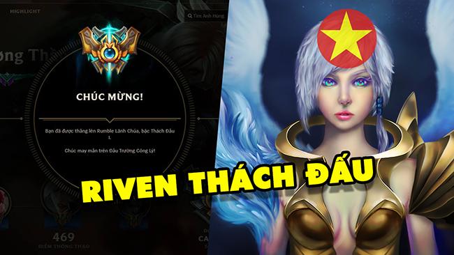 """LMHT: """"Boy One Champ"""" Riven Thách Đấu server Việt Nam, đã từng bán hành cho Zeros"""