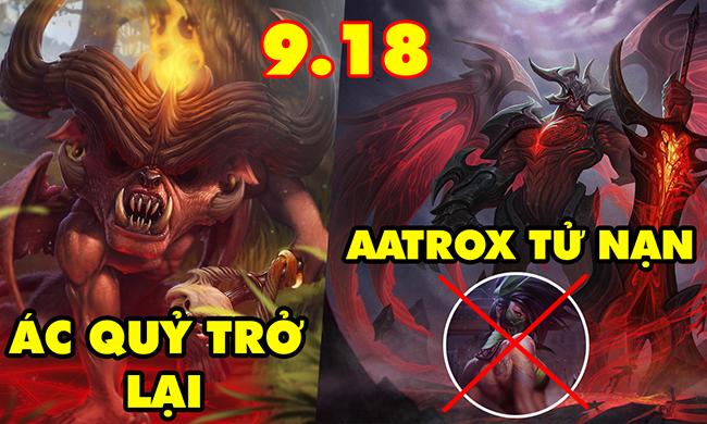 TOP 6 thay đổi cực Lớn trong phiên bản LMHT 9.18: Ác Quỷ Teemo trở lại – Aatrox và Akali chết trùm