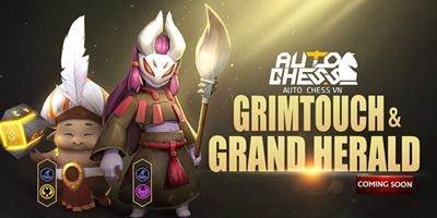 Grimtouch và Grand Herald là 2 quân cờ mới chuẩn bị cập bến Auto Chess VN