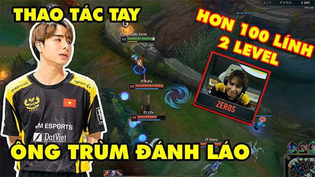 LMHT: Thao tác tay Zeros – Ông Trùm Đánh Láo, farm vượt 100 lính và 2 Level so với team địch | Proview CKTG
